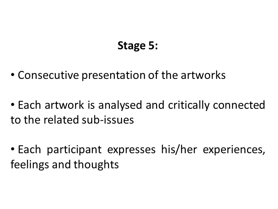 Stage 5: Consecutive presentation of the artworks Each artwork is analysed and critically connected to the related sub-issues Each participant express