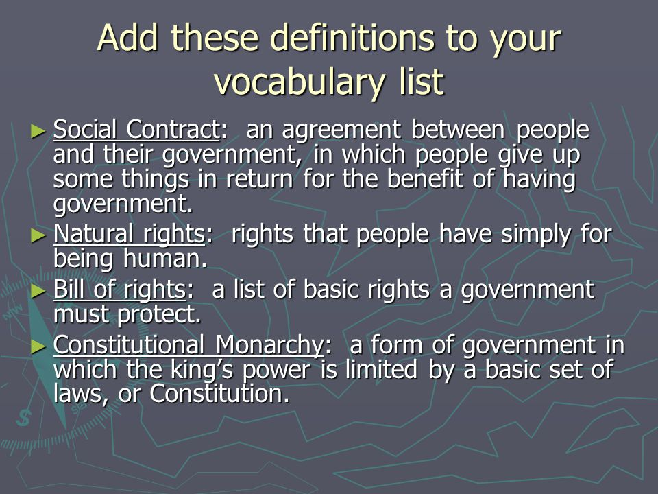 Add these definitions to your vocabulary list ► Social Contract: an agreement between people and their government, in which people give up some things