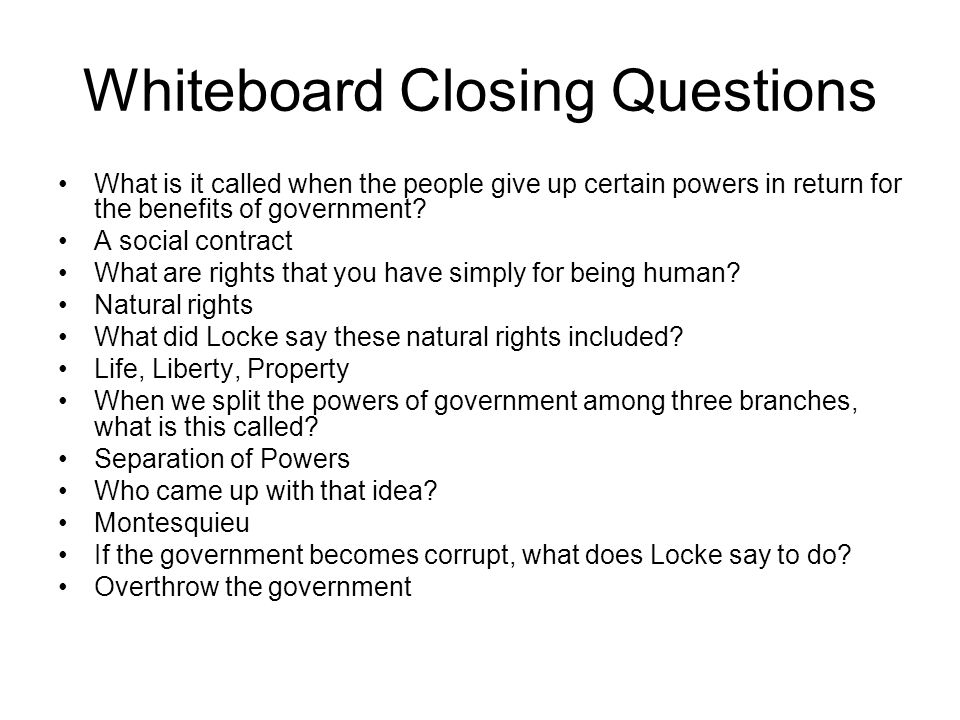 Whiteboard Closing Questions What is it called when the people give up certain powers in return for the benefits of government.