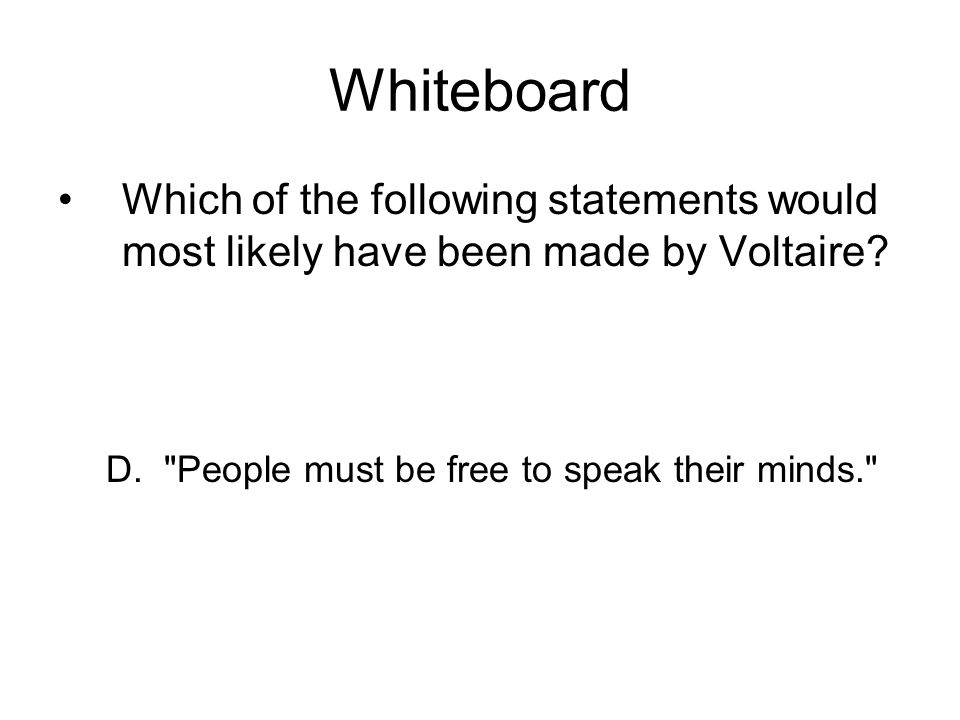 Whiteboard Which of the following statements would most likely have been made by Voltaire.