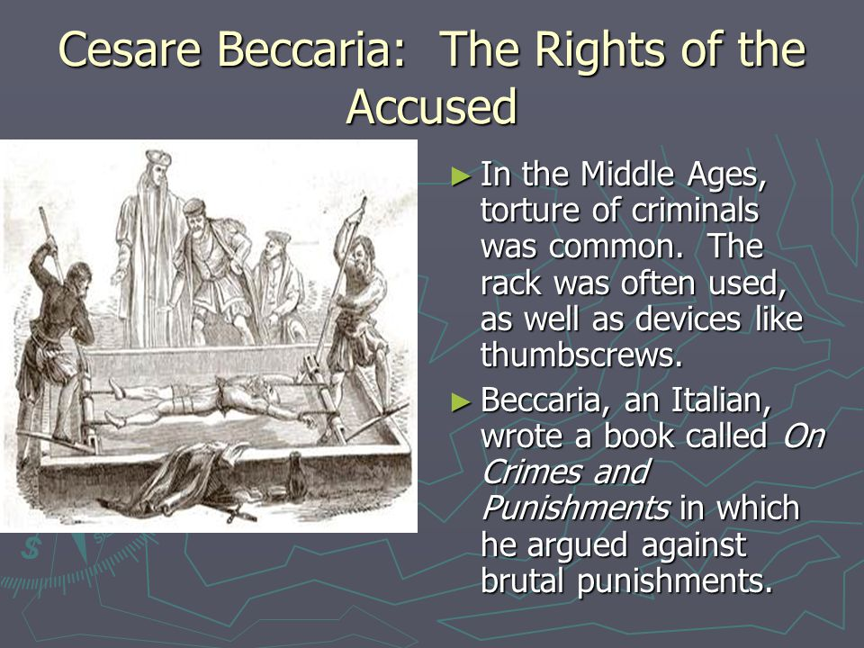 Cesare Beccaria: The Rights of the Accused ► In the Middle Ages, torture of criminals was common.