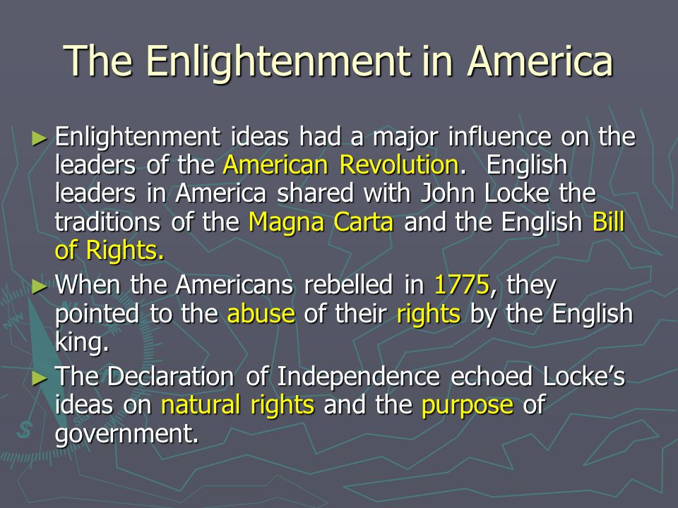 The Enlightenment in America ► Enlightenment ideas had a major influence on the leaders of the American Revolution.