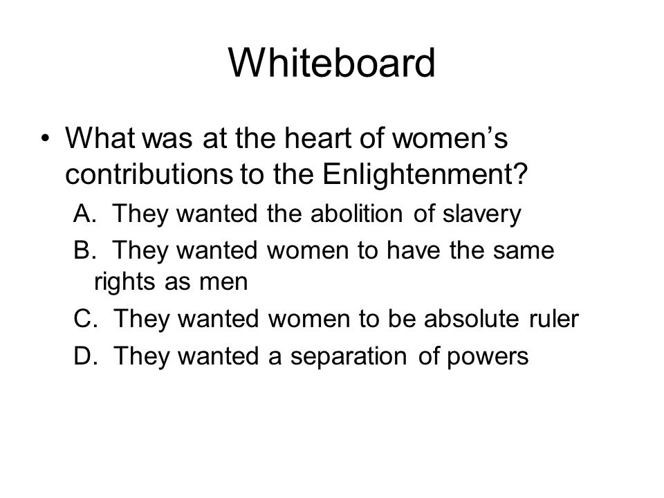 Whiteboard What was at the heart of women's contributions to the Enlightenment.
