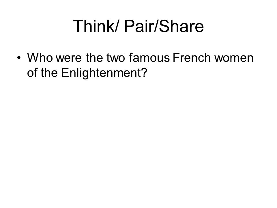 Think/ Pair/Share Who were the two famous French women of the Enlightenment?
