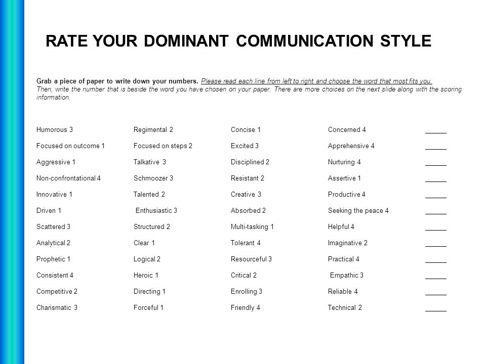 RATE YOUR DOMINANT COMMUNICATION STYLE Grab a piece of paper to write down your numbers. Please read each line from left to right and choose the word