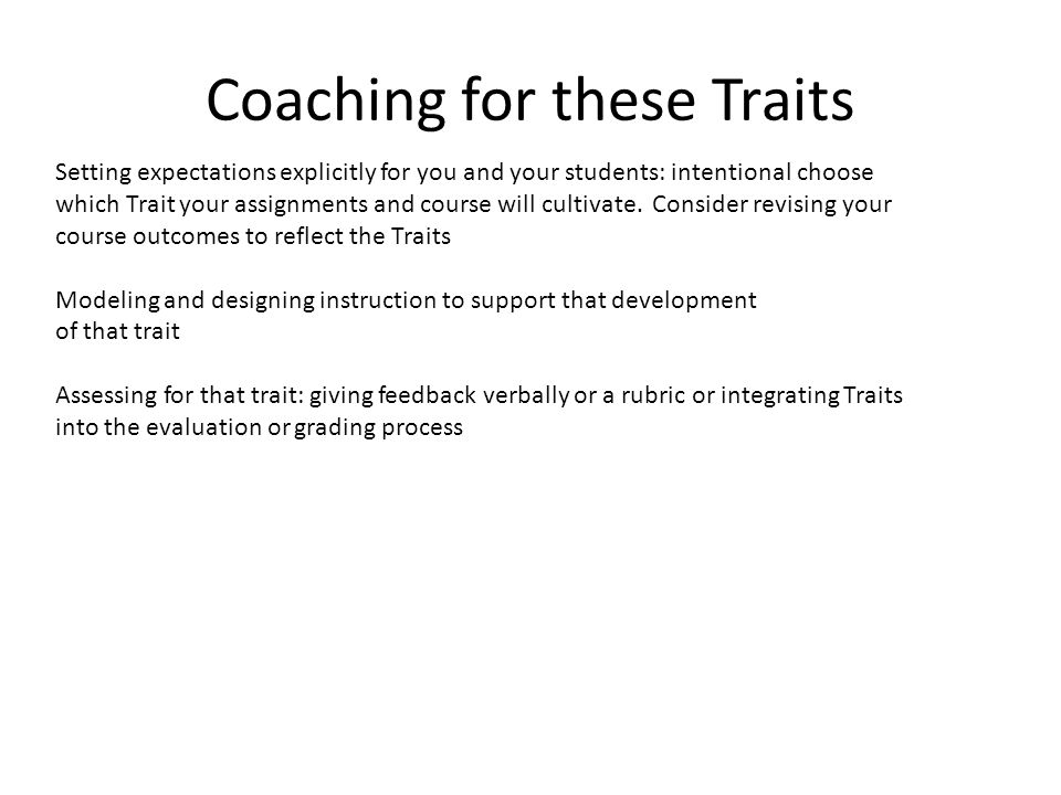 Coaching for these Traits Setting expectations explicitly for you and your students: intentional choose which Trait your assignments and course will cultivate.