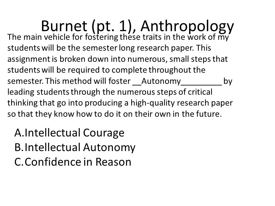 Burnet (pt. 1), Anthropology The main vehicle for fostering these traits in the work of my students will be the semester long research paper. This ass