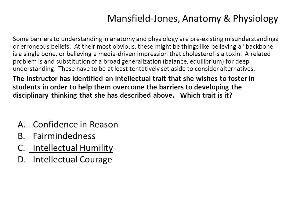 Mansfield-Jones, Anatomy & Physiology Some barriers to understanding in anatomy and physiology are pre-existing misunderstandings or erroneous beliefs.