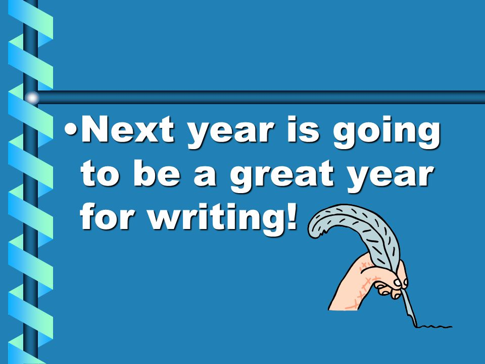 Next year is going to be a great year for writing!Next year is going to be a great year for writing!