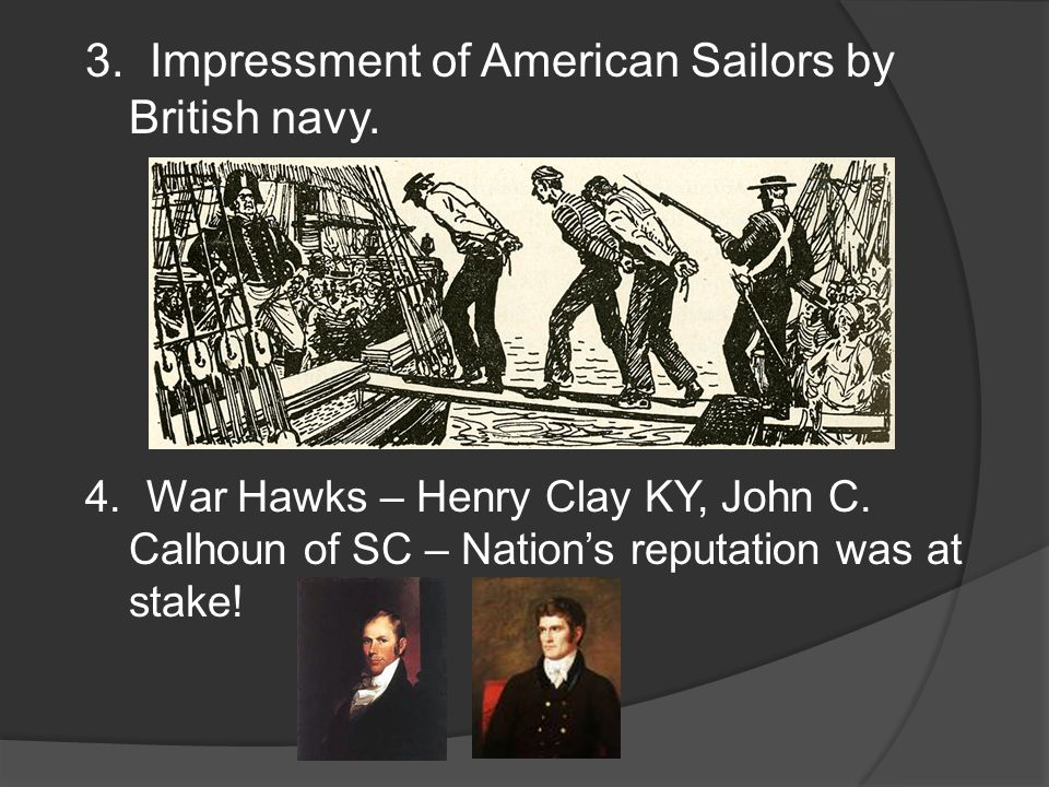 3. Impressment of American Sailors by British navy.