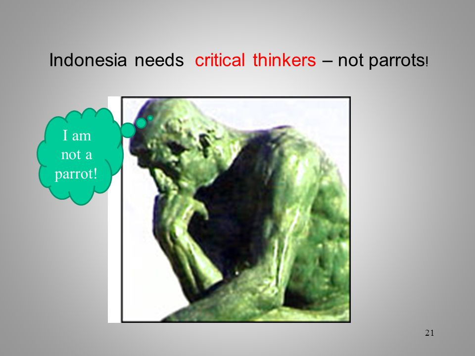 Indonesia needs critical thinkers – not parrots ! I am not a parrot! 21