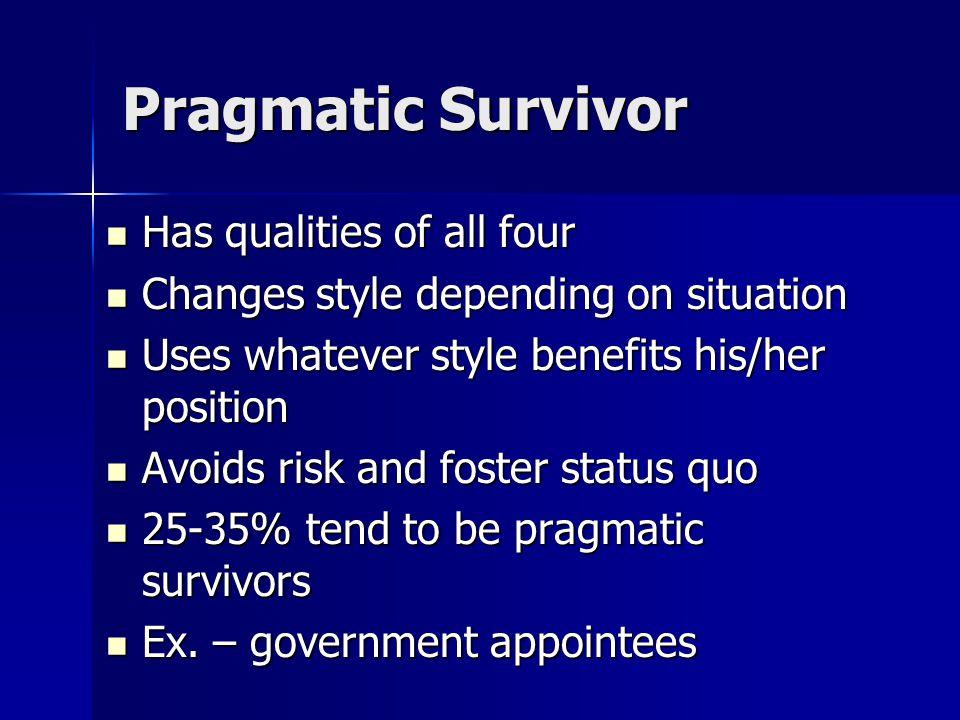 Pragmatic Survivor Has qualities of all four Has qualities of all four Changes style depending on situation Changes style depending on situation Uses