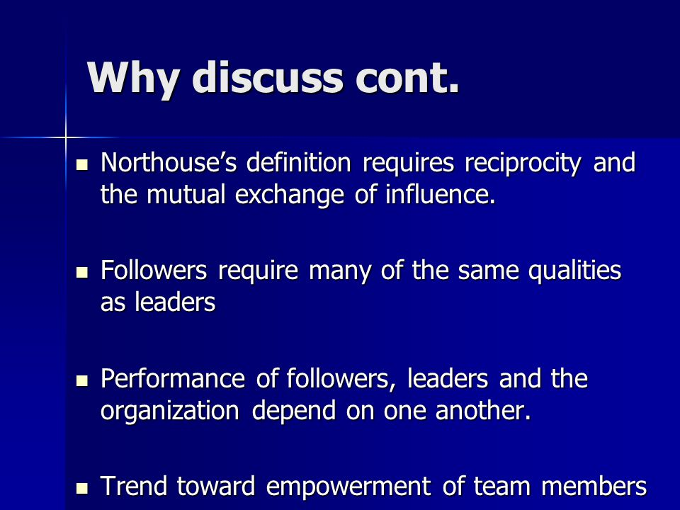 Why discuss cont. Northouse's definition requires reciprocity and the mutual exchange of influence.