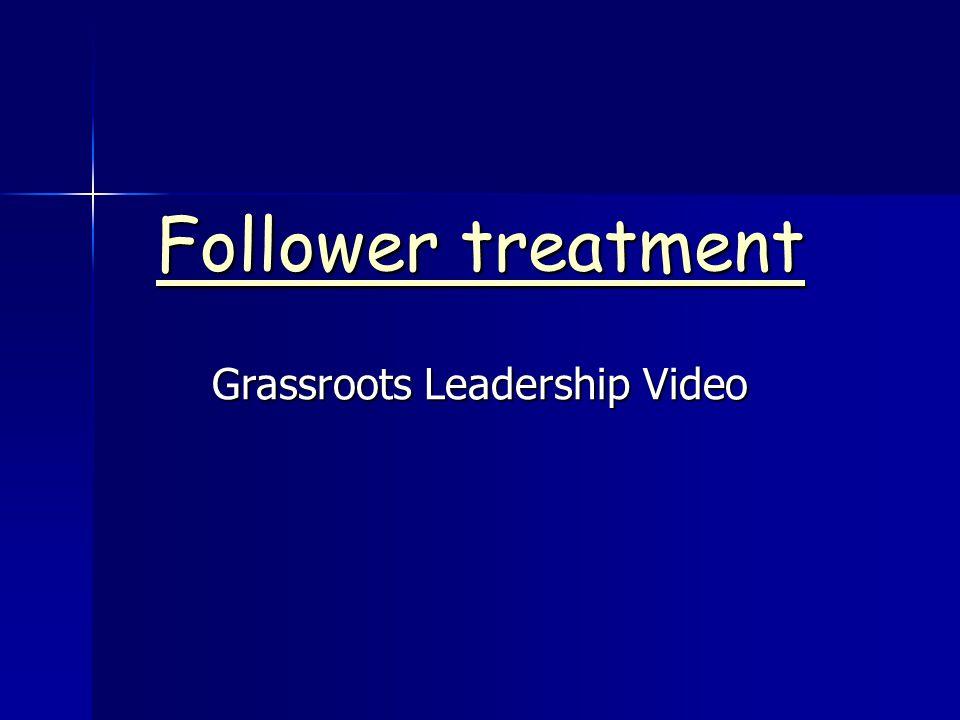 Follower treatment Follower treatment Grassroots Leadership Video
