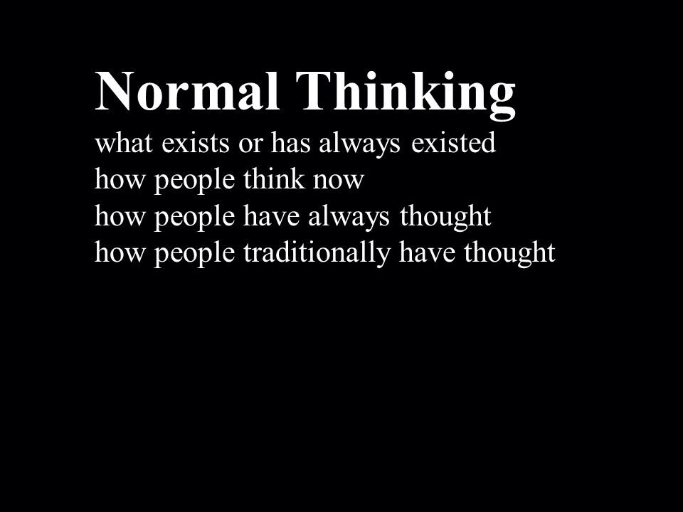 Normal Thinking what exists or has always existed how people think now how people have always thought how people traditionally have thought