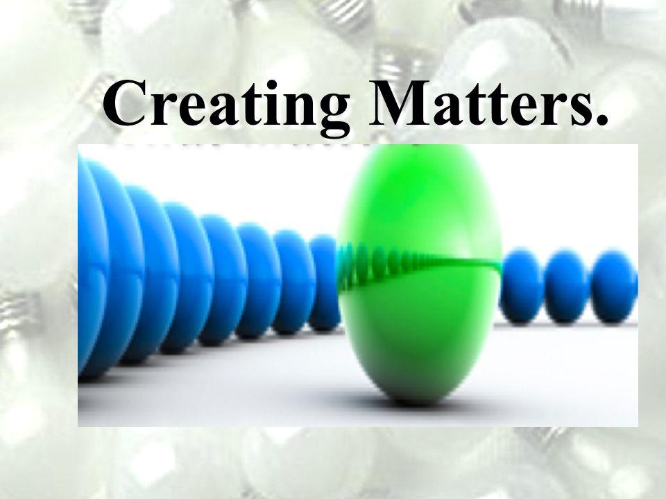 Creating Matters.