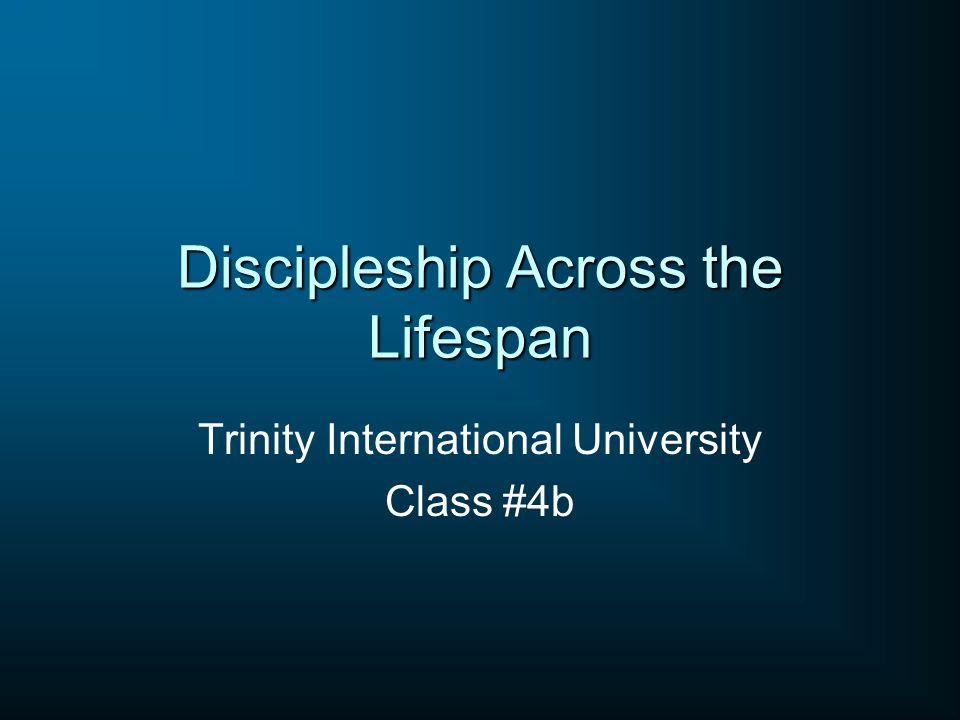 Discipleship Across the Lifespan Trinity International University Class #4b