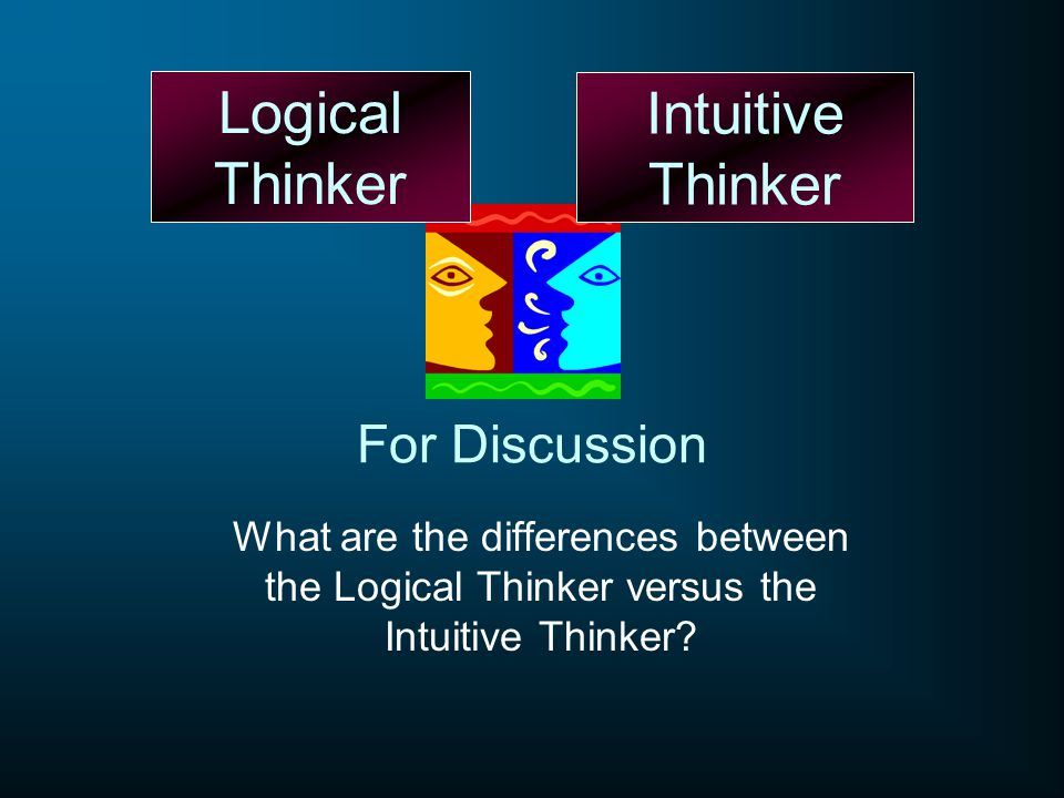 Logical Thinker Intuitive Thinker How do we keep heart and mind in balance in ministry?