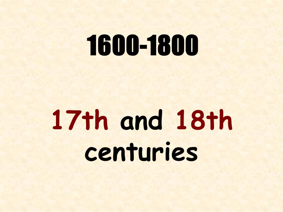 1600-1800 17th and 18th centuries