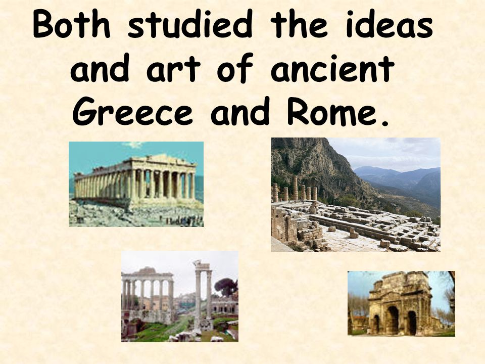 Both studied the ideas and art of ancient Greece and Rome.