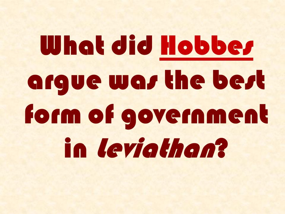 What did Hobbes argue was the best form of government in Leviathan