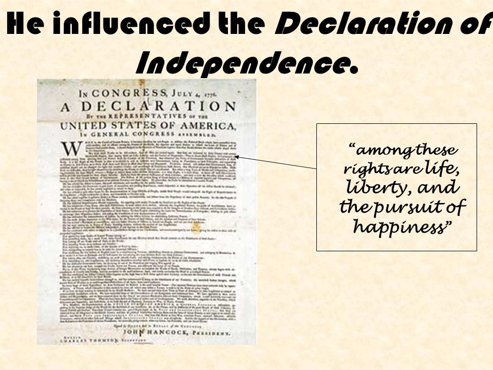 He influenced the Declaration of Independence.