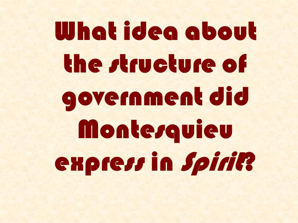 What idea about the structure of government did Montesquieu express in Spirit