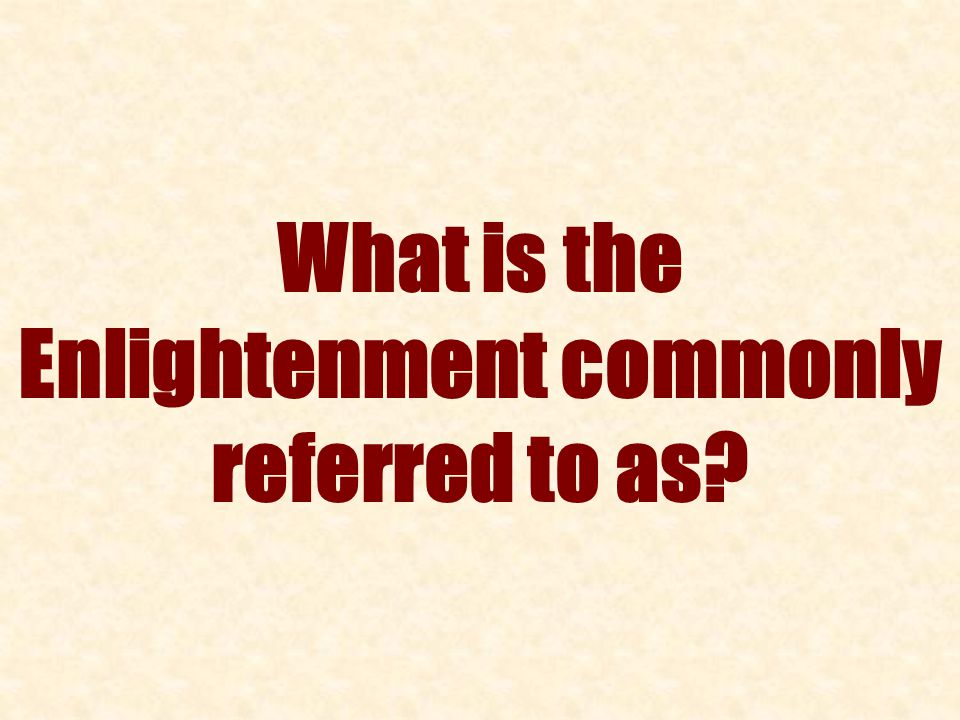 What is the Enlightenment commonly referred to as