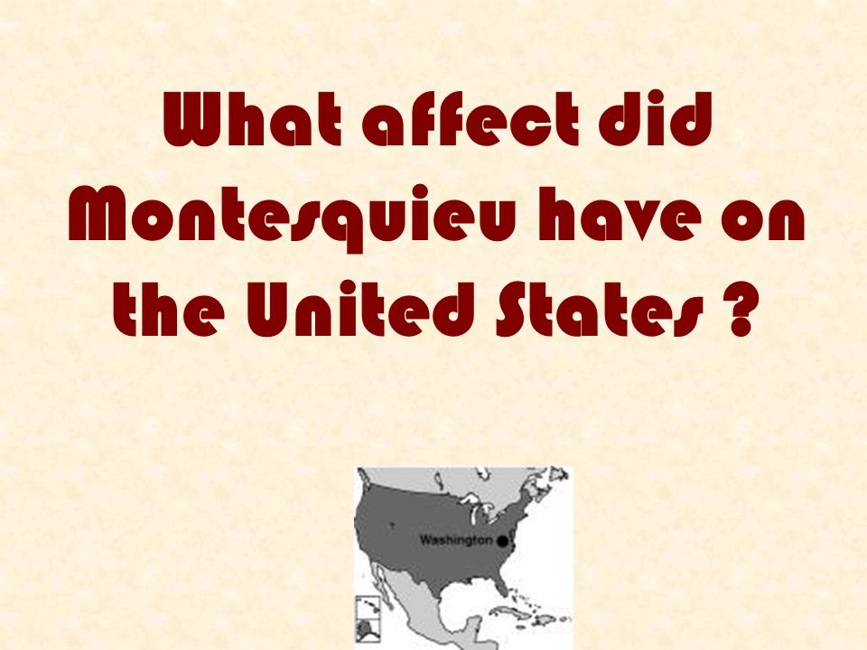 What affect did Montesquieu have on the United States