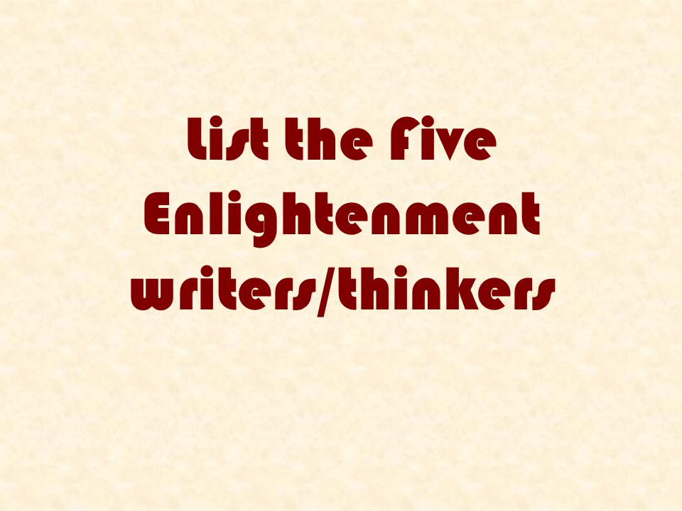 List the Five Enlightenment writers/thinkers