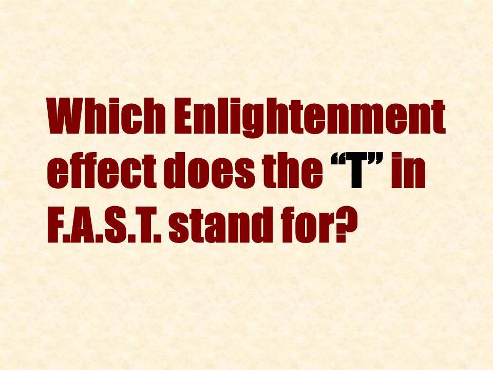 Which Enlightenment effect does the T in F.A.S.T. stand for