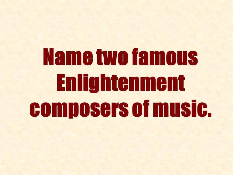 Name two famous Enlightenment composers of music.