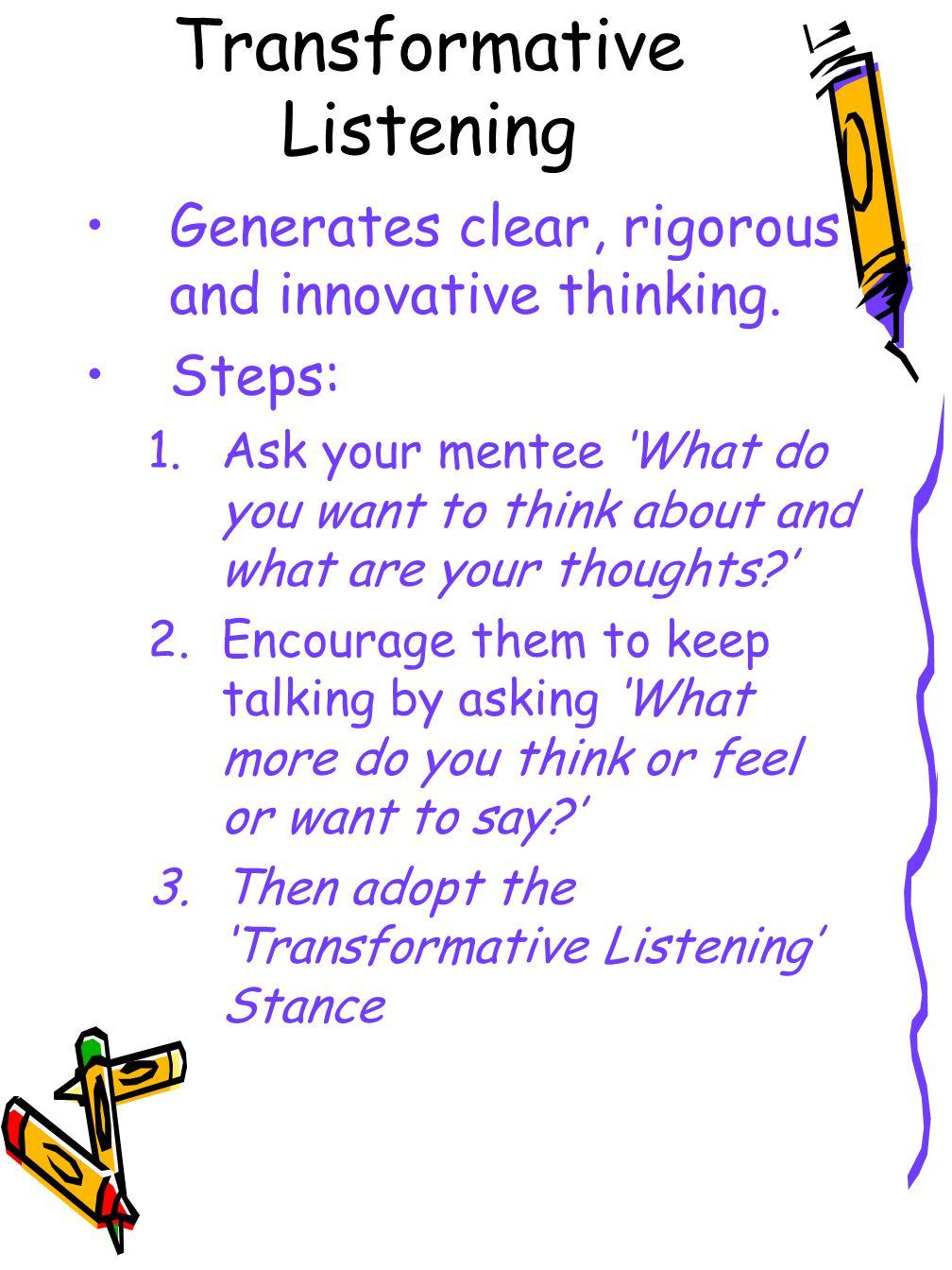 Transformative Listening Generates clear, rigorous and innovative thinking.