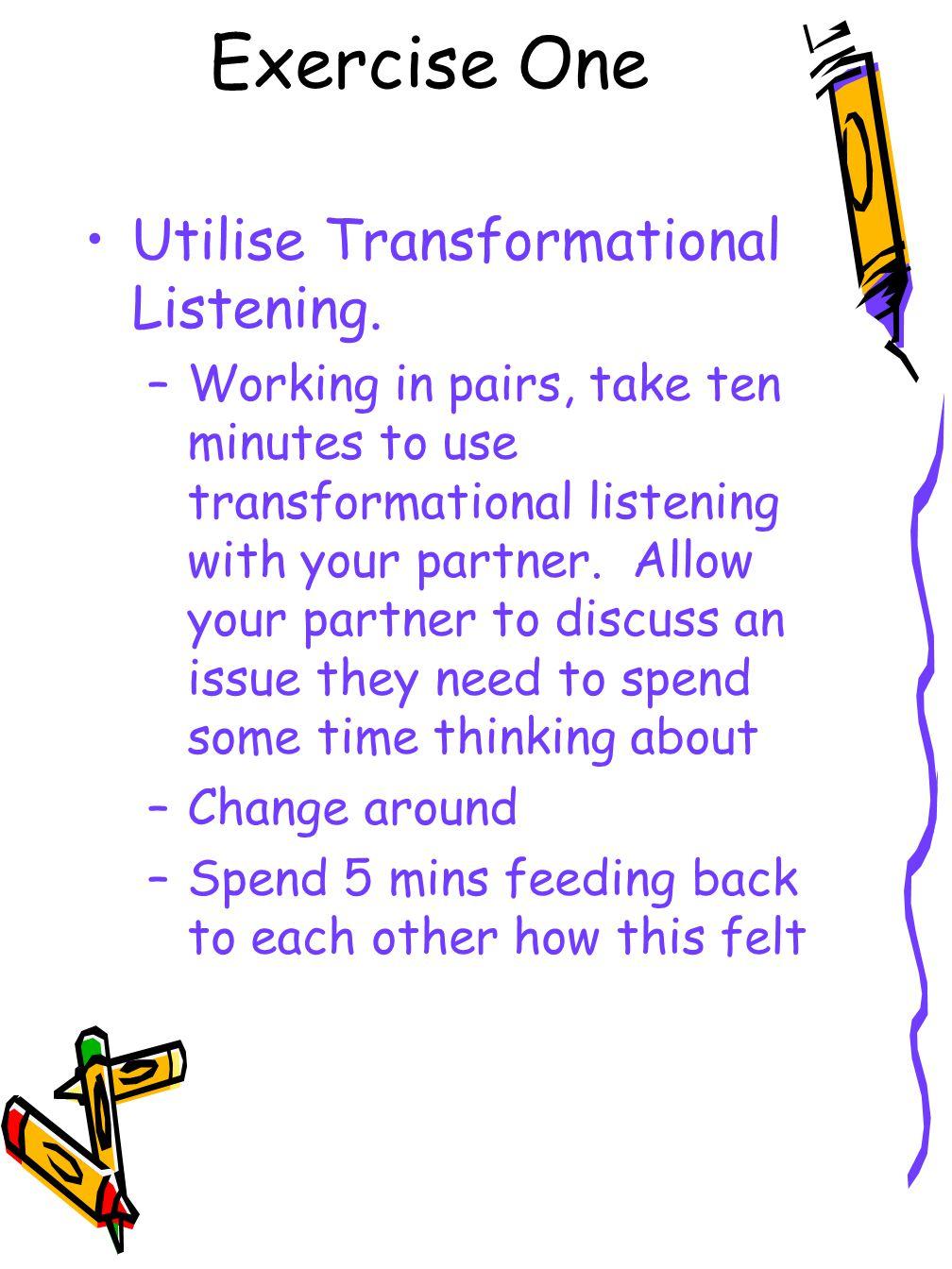 Exercise One Utilise Transformational Listening.