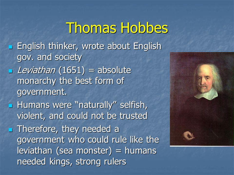 Thomas Hobbes English thinker, wrote about English gov.