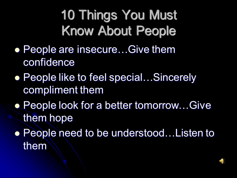 10 Things You Must Know About People People are insecure…Give them confidence People are insecure…Give them confidence People like to feel special…Sin