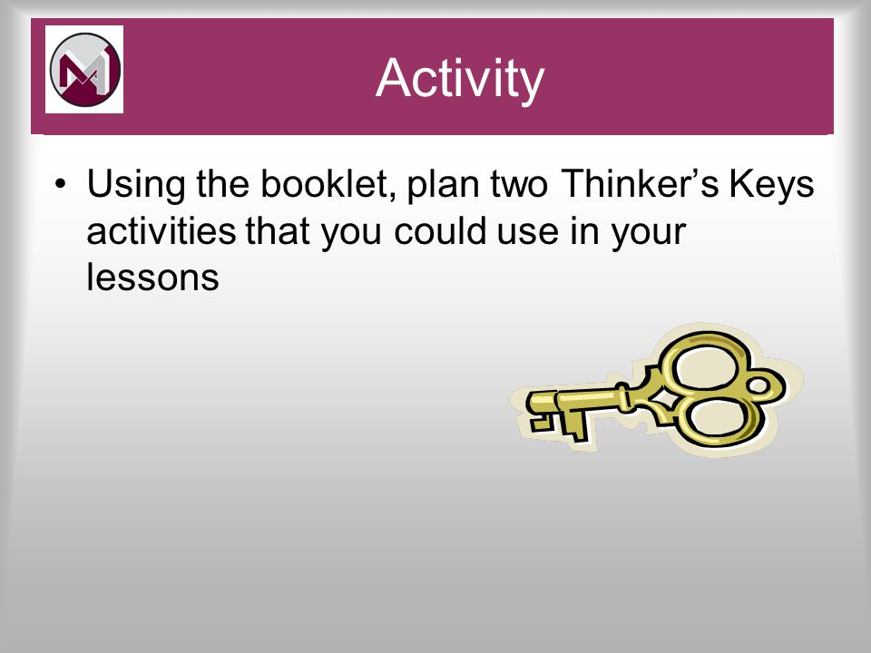 Using the booklet, plan two Thinker's Keys activities that you could use in your lessons Pace and Challenge Activity