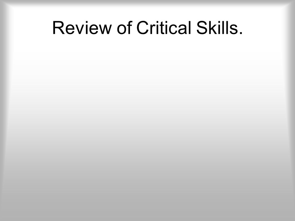 Review of Critical Skills.