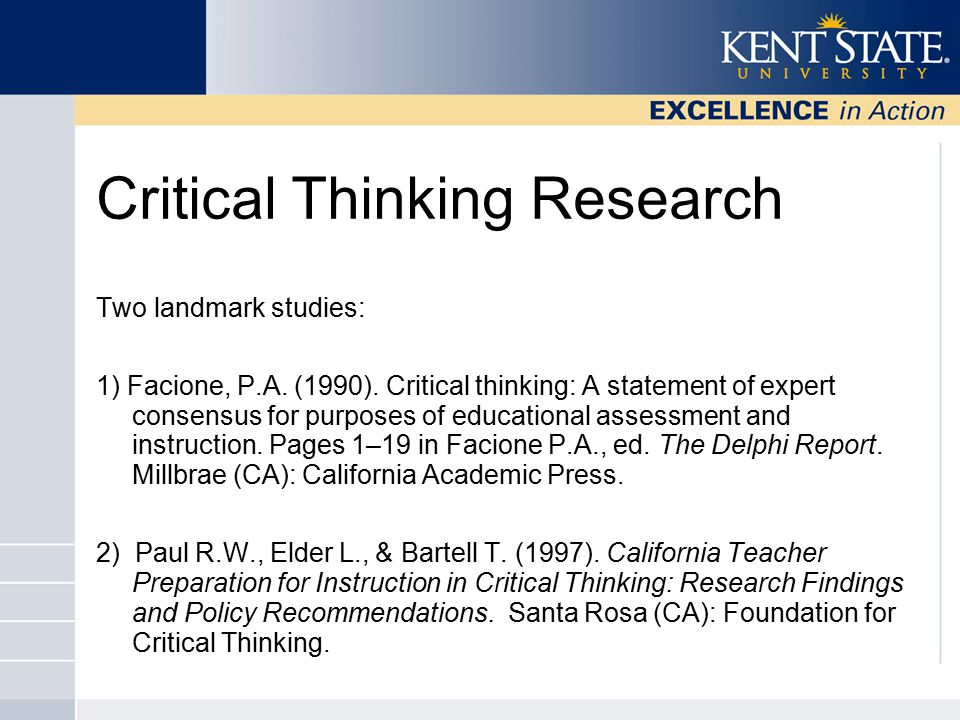 Critical Thinking Research Two landmark studies: 1) Facione, P.A.