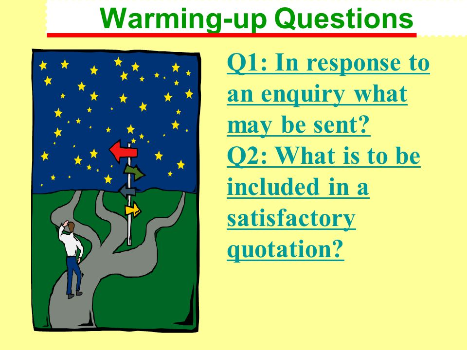 Warming-up Questions Q1: In response to an enquiry what may be sent.