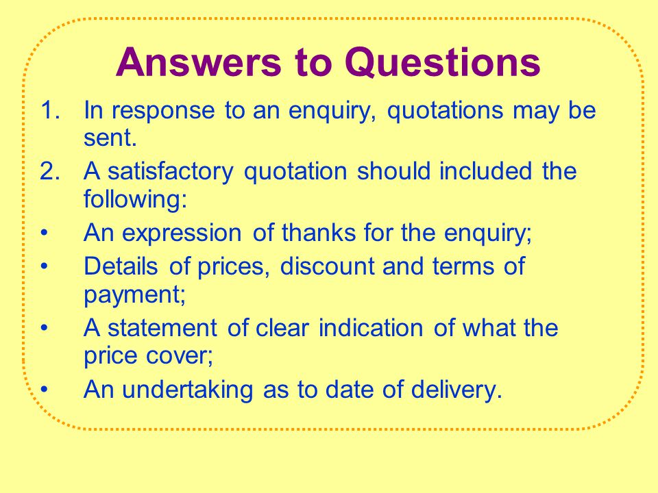 Answers to Questions 1.In response to an enquiry, quotations may be sent.