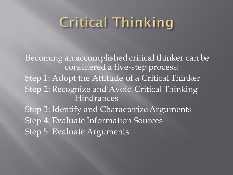  Critical thinking is about how we use our intelligence and knowledge to reach objective and rationale viewpoints.