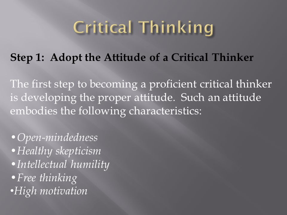 Step 2: Recognize & Avoid Critical Thinking Hindrances Each day of our lives we become exposed to things that hinder our ability to think clearly, accurately, and fairly.