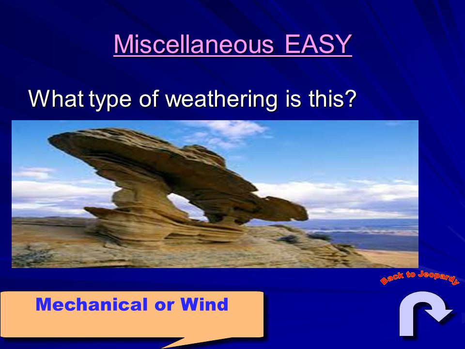 Miscellaneous EASY What type of weathering is this Mechanical or Wind