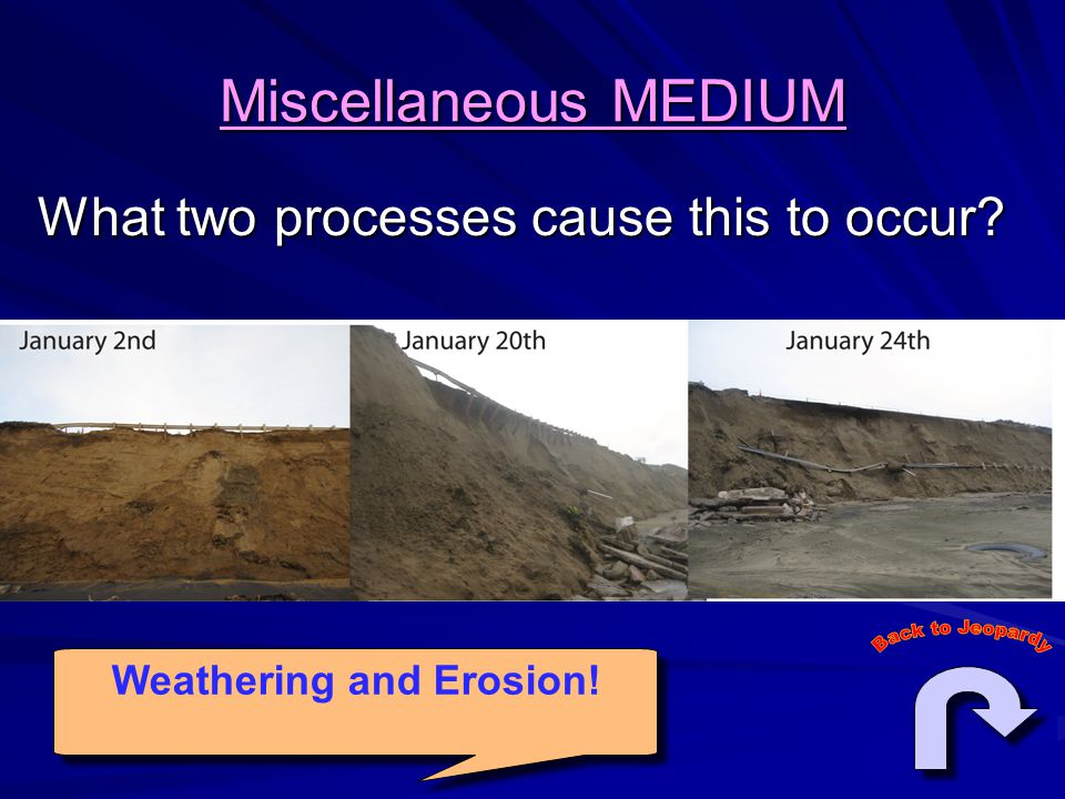 Miscellaneous MEDIUM What two processes cause this to occur Weathering and Erosion!