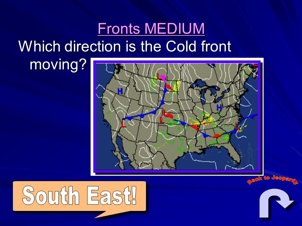 Fronts MEDIUM Which direction is the Cold front moving