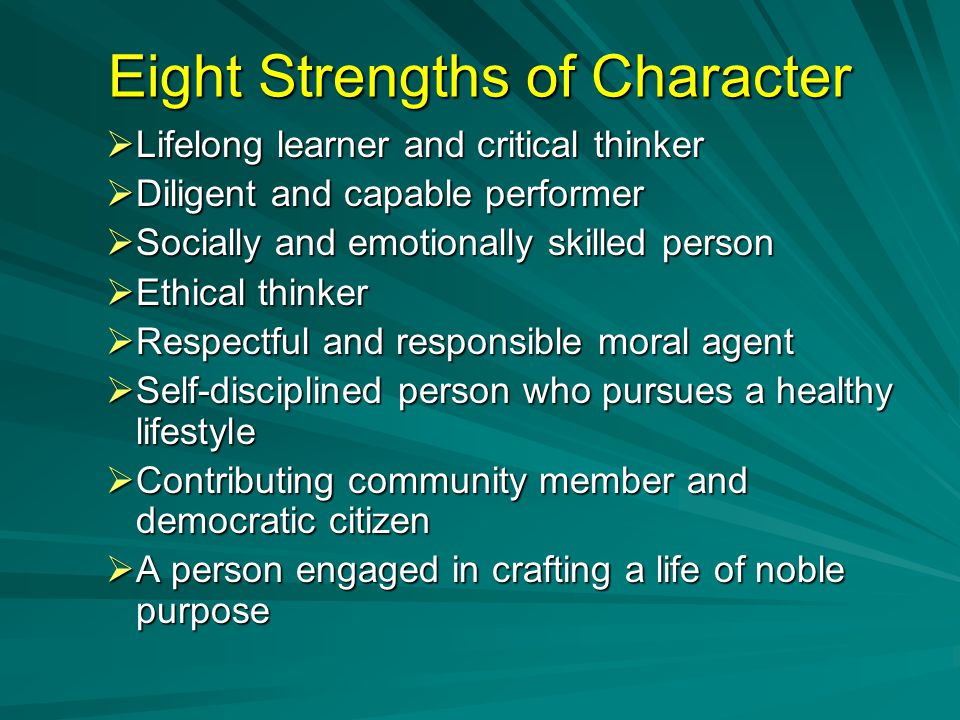 Eight Strengths of Character  Performance character and moral character are defined in terms of 8 strengths of character, which, taken together, offer a vision of human flourishing over a lifetime.