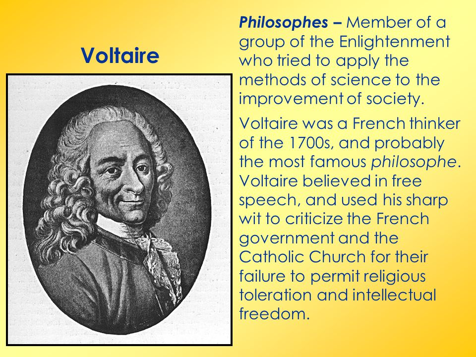 Voltaire Voltaire was a French thinker of the 1700s, and probably the most famous philosophe.