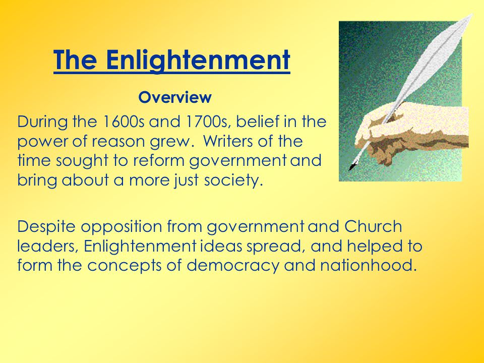 The Enlightenment During the 1600s and 1700s, belief in the power of reason grew.