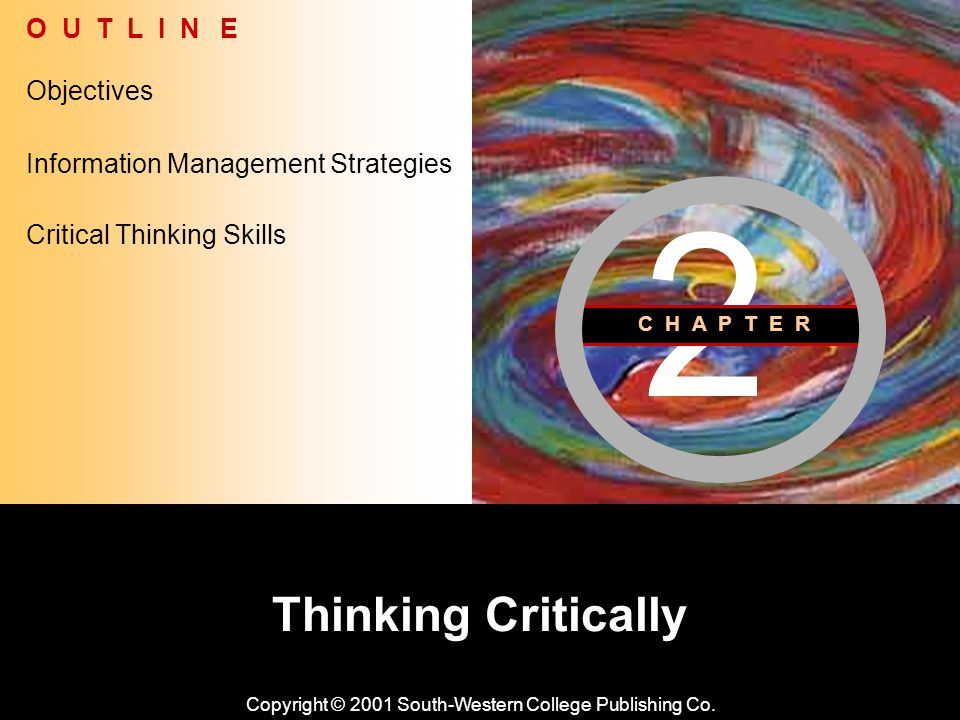 Learning Objective Chapter 2 Thinking Critically Critical Thinking Skills Information Management Strategies Universal Intellectual Standards Clarity Accuracy Precision Relevance Depth Breadth Logic Recognize the basic elements of critical thinking and list several of the intellectual traits of a critical thinker.